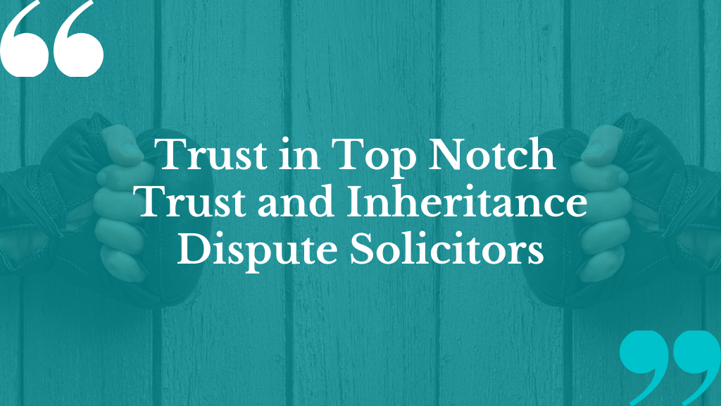 Trust and Inheritance Dispute Solicitors